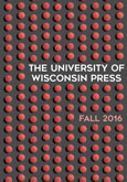 Catalog cover: University of Wisconsin Press's Fall 2016 titles